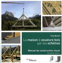 La Maison A Ossature Bois Par Les Schemas ; Manuel De Construction Visuelle (2e Edition)