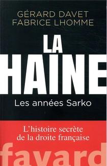 La Haine : Les Annees Sarko ; L'histoire Secrete De La Droite Francaise