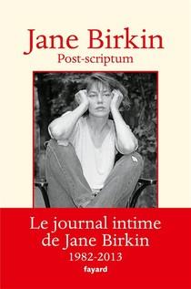 Post-scriptum ; Le Journal Intime De Jane Birkin ; 1982-2013