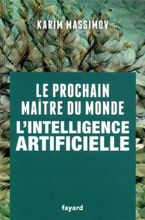 Le Prochain Maitre Du Monde ; L'intelligence Artificielle