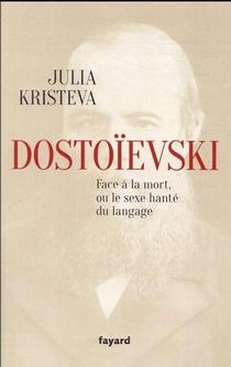Dostoievski : Face A La Mort, Ou Le Sexe Hante Du Langage