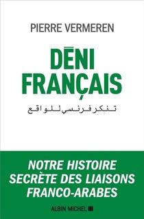 Deni Francais ; Notre Histoire Secrete Des Liaisons Franco-arabes