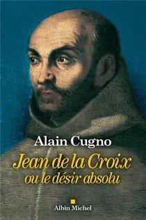 Jean De La Croix ; Ou Le Desir Absolu