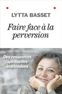 Faire Face A La Perversion . Des Ressources Spirituelles Inattendues