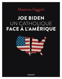 Joe Biden, Un Catholique Face A L'amerique