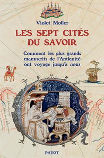 Les Sept Cites Du Savoir Ou Comment Des Manuscrits Antiques Qu'on Croyait Perdus Voyagerent Jusqu'a La Renaissance