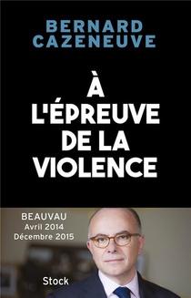 A L'epreuve De La Violence ; Beauvau Avril 2014-decembre 2015