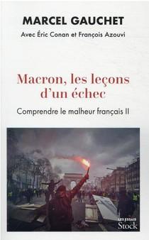 Macron, Les Lecons D'un Echec : Comprendre Le Malheur Francais Ii