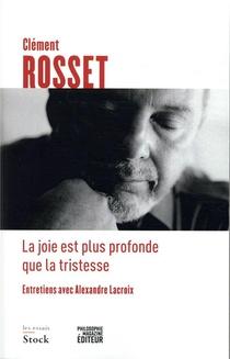 La Joie Est Plus Profonde Que La Tristesse ; Entretiens Avec Alexandre Lacroix