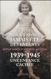 Nous N'avons Jamais Ete Des Enfants : 1939-1945, Une Enfance Cachee