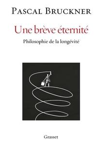 Une Breve Eternite ; Philosophie De La Longevite