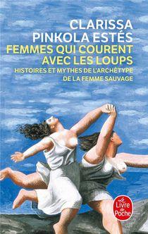 Femmes Qui Courent Avec Les Loups ; Histoires Et Mythes De L'archetype De La Femme Sauvage