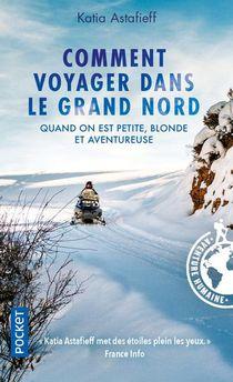 Comment Voyager Dans Le Grand Nord : Quand On Est Petite, Blonde Et Aventureuse