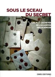 Sous Le Sceau Du Secret ; Les Plis Cachetes De L'academie Des Sciences