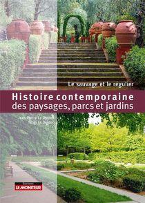 Histoire Contemporaine Des Paysages, Parcs Et Jardins ; Le Sauvage Et Le Regulier