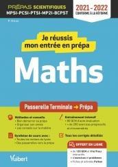 Je Reussis Mon Entree En Prepa Scientifique : Mathematiques ; De La Terminale Aux Prepas Mpsi-pcsi-ptsi-mpi-tsi Et Bcpst (edition 2021/2022)