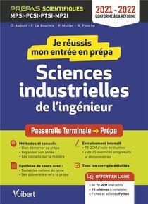 Je Reussis Mon Entree En Prepa ; Sciences Industrielles De L'ingenieur ; De La Terminale Aux Prepas Scientifiques (edition 2021/2022)