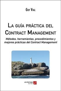 La Guia Practica Del Contract Management ; Metodos, Herramientas, Procedimientos Y Mejores Practicas
