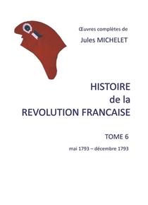 Histoire De La Revolution Francaise - T06 - Histoire De La Revolution Francaise - Tome 6 Mai 1793-d