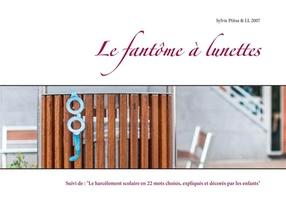"""Le Fantome A Lunettes - Suivi Du Document Illustre : """"le Harcelement Scolaire En 22 Mots Choisis, Ex"""