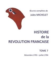 Histoire De La Revolution Francaise - T07 - Histoire De La Revolution Francaise - Tome 7 Decembre 1