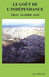 Le Gout De L'independance ; Oran Algerie 63-65