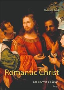 Romantic Christ T.2 ; Les Oeuvres De Satan