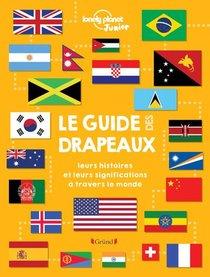 Le Guide Des Drapeaux : Leurs Histoires Et Leurs Significations A Travers Le Monde