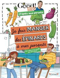 Dr Good ! Kids ; J'epate Mes Parents ; Je Fais Manger Des Epinards A Mes Parents
