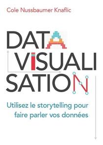 Datavisualisation ; Utilisez Le Storytelling Pour Faire Parler Vos Donnees