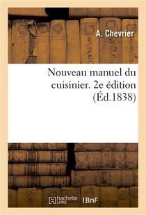 Nouveau Manuel Du Cuisinier. 2e Edition - Contenant Les Recettes Les Plus Modernes Pour Faire A Peu
