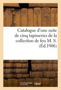 Catalogue D'une Suite De Cinq Tapisseries Au Petit Point, Brodees Et Tissees D'or Et D'argent - Du X