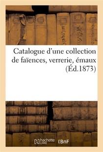Catalogue D'une Collection De Faiences, Verrerie, Emaux