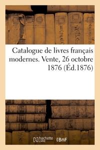 Catalogue De Livres Francais Modernes. Vente, 26 Octobre 1876
