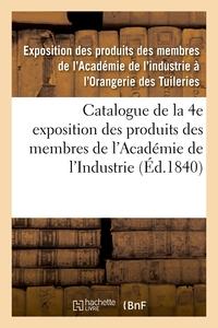 Catalogue De La 4e Exposition Des Produits Des Membres De L'academie De L'industrie - Orangerie Des