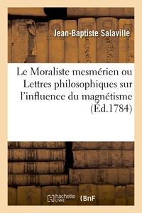 Le Moraliste Mesmerien Ou Lettres Philosophiques Sur L'influence Du Magnetisme