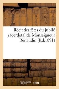 Recit Des Fetes Du Jubile Sacerdotal De Monseigneur Renaudin, Superieur Du Petit-seminaire - De Sain