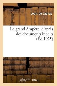 Le Grand Ampere, D'apres Des Documents Inedits