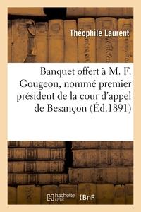 Banquet Offert A M. F. Gougeon, Nomme Premier President De La Cour D'appel De Besancon - Discours, 2