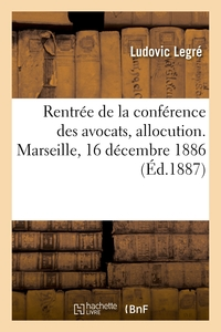 Rentree De La Conference Des Avocats, Allocution. Marseille, 16 Decembre 1886