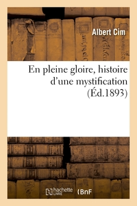 En Pleine Gloire, Histoire D'une Mystification