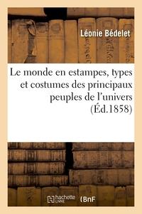 Le Monde En Estampes, Types Et Costumes Des Principaux Peuples De L'univers