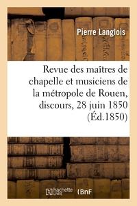 Revue Des Maitres De Chapelle Et Musiciens De La Metropole De Rouen, Discours, 28 Juin 1850