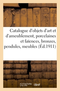 Catalogue D'objets D'art Et D'ameublement, Porcelaines Et Faiences, Bronzes, Pendules