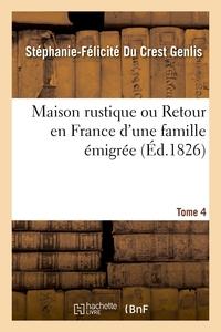 Maison Rustique Ou Retour En France D'une Famille Emigree. Tome 4 - Pour Servir A L'education De La