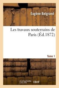 Les Travaux Souterrains De Paris. Tome 1