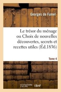 Le Tresor Du Menage. Tome 4 - Ou Choix De Nouvelles Decouvertes, Secrets Et Recettes Utiles A Tout L