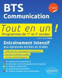 Tout-en-un Bts ; Bts Communication ; Programmes De 1re Et 2e Annees ; Entrainement Intensif Aux Epreuves Ecrites Et Orales (2e Edition)
