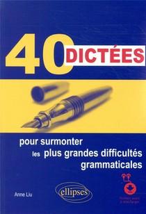 40 Dictees Pour Surmonter Les Plus Grandes Difficultes Grammaticales