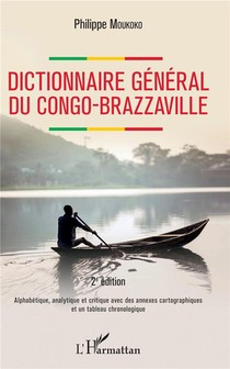 Dictionnaire General Du Congo-brazzaville ; Alphabetique, Analytique Et Critique Avec Des Annexes Cartographiques Et Un Tableau Chronologique (2e Edition)